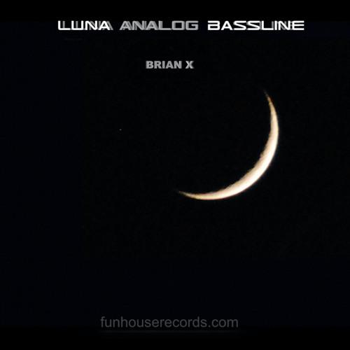 """""""LUNA  ANALOG BASSLINE"""" By BRIAN X (DJ TRICKS Dub)"""