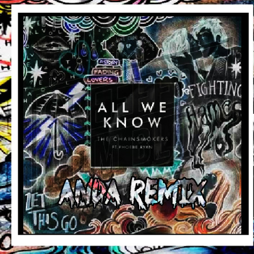 The Chainsmokers - All we know Feat. Phoebe Ryan (Anda Remix)[CLICK BUY FREE DL]