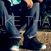 Like That (Preview) (Must Purchase Full Track From Itunes/GooglePlay/Amazon)