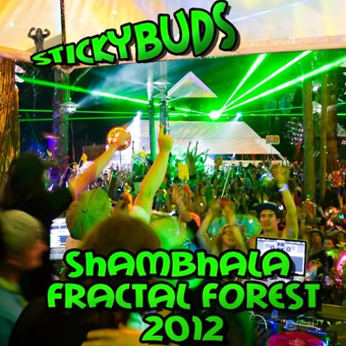 Stickybuds - Fractal Forest Mix - Shambhala 2012