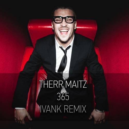 Therr Maitz - 365 (IvanK Remix)