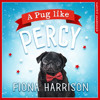 A Pug Like Percy, By Fiona Harrison, Read by Huw Parmenter