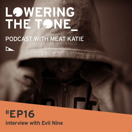 Meat Katie -  Lowering The Tone - Episode 16 (with Evil 9 interview)