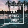 How Deep Is Your Love:)