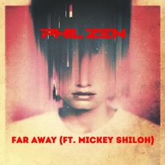 PhilZen - Far Away (ft. Mickey Shiloh)