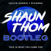 Calvin Harris Feat Rihanna - This Is What You Came For (Shaun Thom Bootleg) - HIT BUY 4 FREE DL