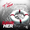SAVE HER FT. PROJECT PAT
