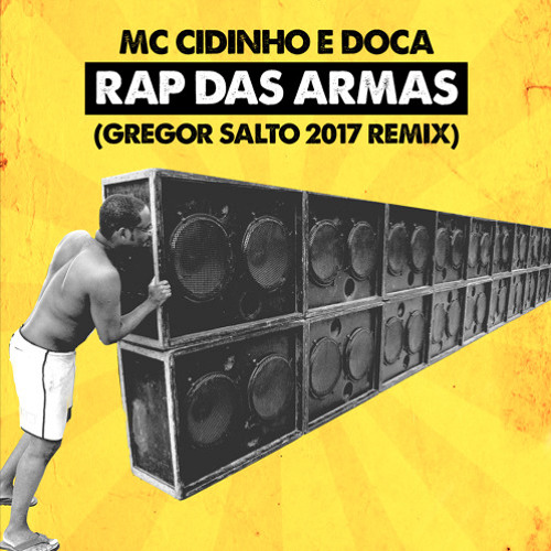 MC Cidinho e Doca - Rap Das Armas (Gregor Salto 2017 Remix)