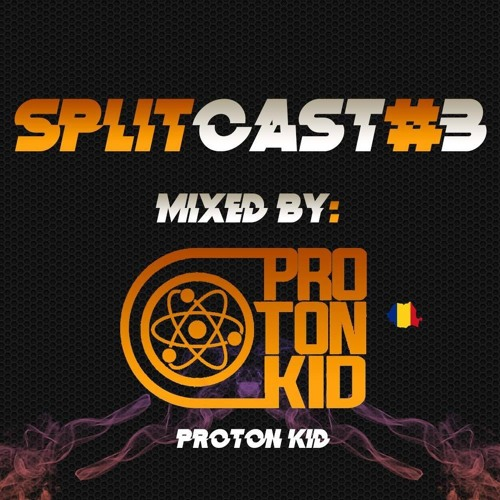 SPLITCAST #3 Mixed by: ProtonKid