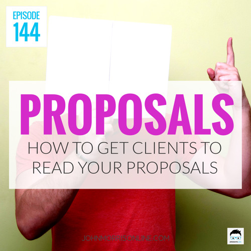 JMS144: How to Get Clients to Actually READ Your Proposals