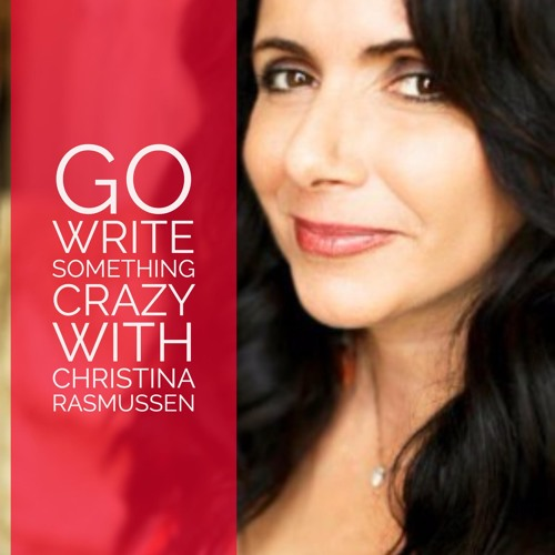 24: Go Write Something Crazy with Christina Rasmussen