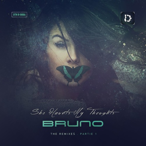 BRUNO - She Haunts My Thoughts: The Remixes. Partie 1 (2016) (DTN R-008A)