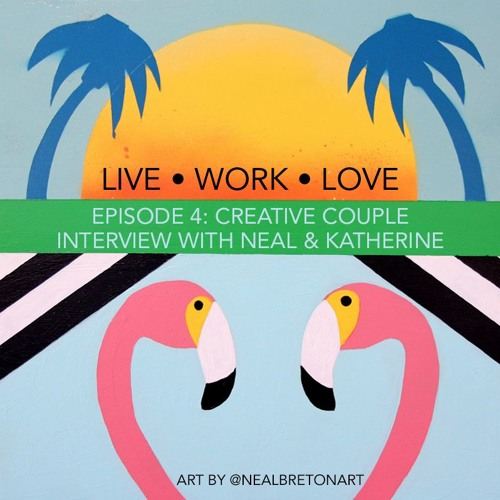 Live Work Love Podcast - Episode 4 - Creative Couple Interview With Neal And Katherine