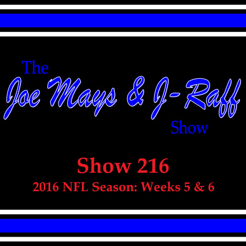 The Joe Mays & J-Raff Show: Episode 216 - 2016 NFL Season: Weeks 5 and 6
