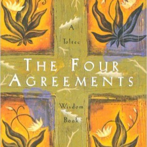 Don Ruiz The Four Agreements By Larry Amos Jr Free Listening On