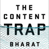 The Content Trap by Bharat Anand, read by Jason Culp