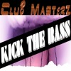 Club Masterz - Kick The Bass (Tribe Mix)