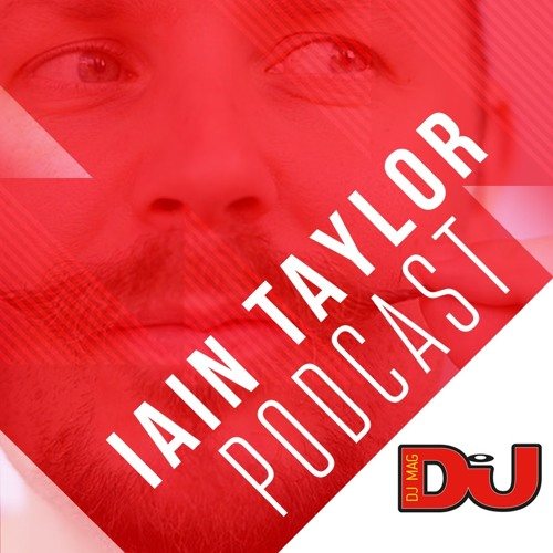 DJ MAG WEEKLY PODCAST: Iain Taylor