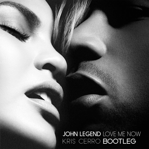 John Legend - Love Me Now (Kris Cerro Bootleg)