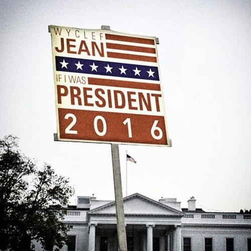 If I Was President 2016 -Wyclef Jean