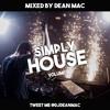 Simply House V6 /TWITTER-@DJDEANMAC