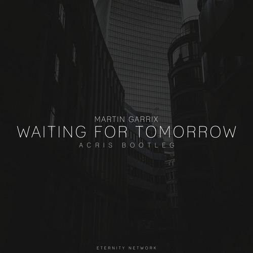 Martin Garrix - Waiting For Tomorrow (Acris Bootleg)