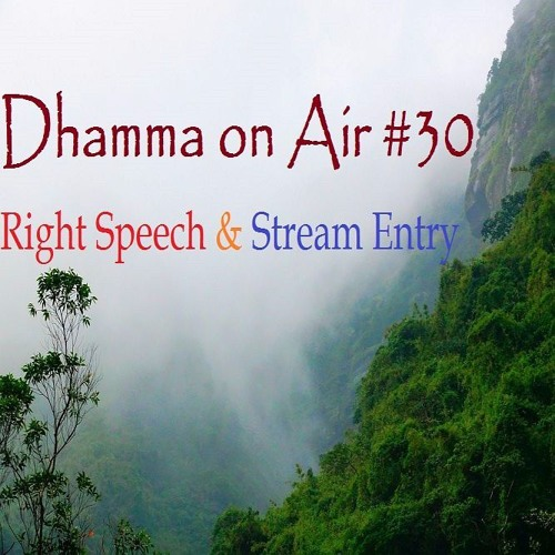 Dhamma on Air #30 Audio: Right Speech and Stream Entry