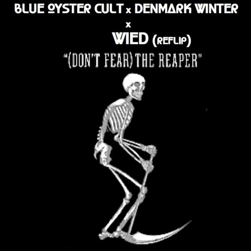 Blue Oyster Cult x Denmark Winter x Wied - Dont Fear The Reaper (WIED REFLIP)
