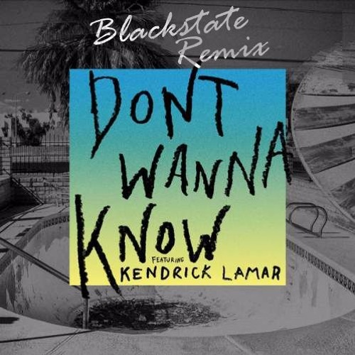 Download Maroon 5 - Don't Wanna Know Ft. Kendrick Lamar (Blackstate Bootleg) **FREE DOWNLOAD**