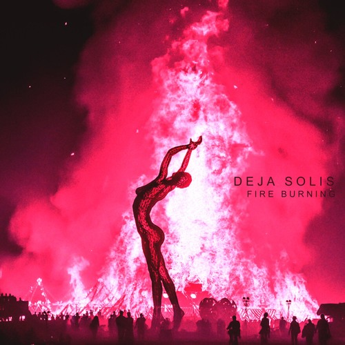 Deja Solis - Fire Burning (Prod By Dropical)