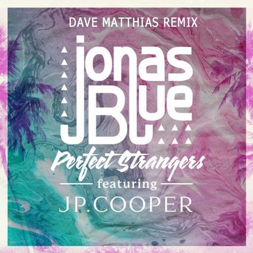 Jonas Blue feat. JP Cooper - Perfect Strangers (Dave Matthias Remix)