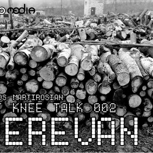 Get Knee Talk 002 Yerevan
