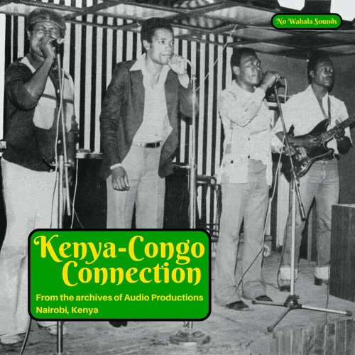 Kenya-Congo Connection: From the archives of Audio Productions, Nairobi, Kenya
