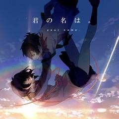 ☆RADWIMPS –  前前前世 Zen Zen Zense  OST 君の名は。Kimi no Na wa. 『Original Studio Ver.』
