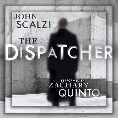 The Dispatcher by John Scalzi, Narrated by Zachary Quinto