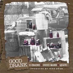 2 Chainz -  Good Drank Feat. Quavo and Gucci Mane (Prod. Mike Dean)