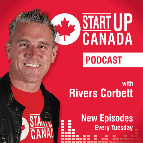 Startup Canada Podcast E57 - Canada's Newest Startup Culture Ambassador with Rob Villeneuve