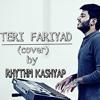 Teri Fariyad | Tum Bin 2 | Male Version | Rhythm Kashyap Cover | Jagjit Singh | Rekha Bhardwaj