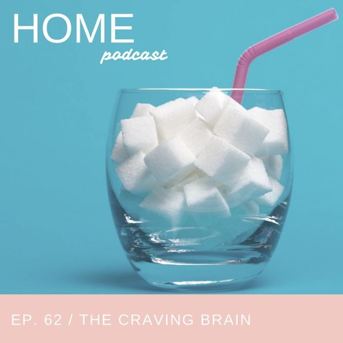Episode 62: The Craving Brain