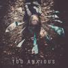 Too Anxious