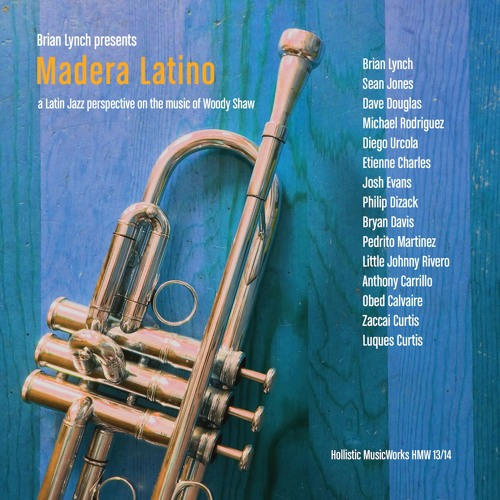Brian Lynch Presents: Madera Latino - A Latin Jazz Perspective on the Music of Woody Shaw