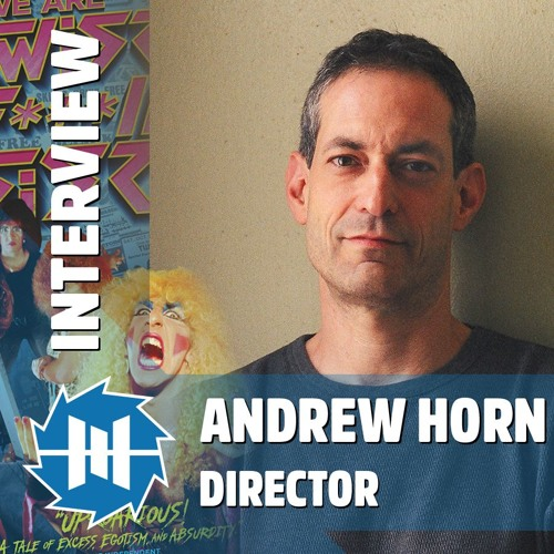 Interview with Filmmaker Andrew Horn, Director of We Are Twisted Fucking Sister