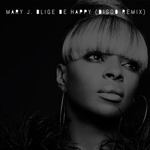 Mary J. Blige - Be Happy (Disgo Remix)