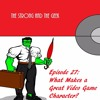 Episode 27: What Makes a Great Video Game Character?