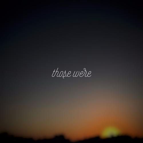 Those Were (ft. RachelNayomi)