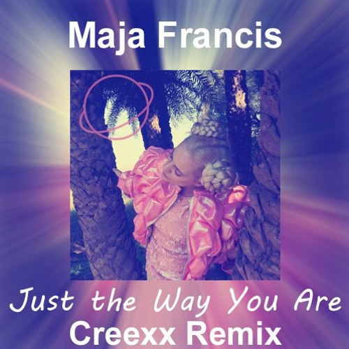 Maja Francis - Just The Way You Are (Creexx Remix)