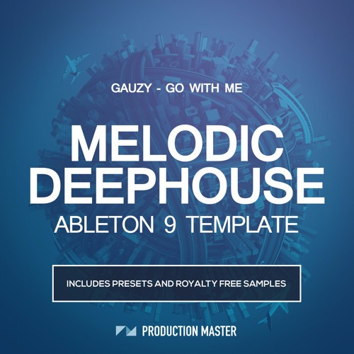 Melodic Deephouse Ableton 9 Template (Gauzy - Go With Me)