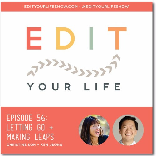 Episode 56: Letting Go + Making Leaps