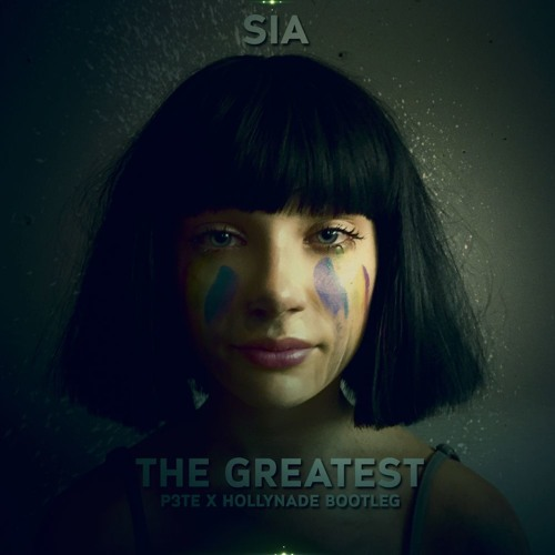 Sia - The Greatest (P3TE X HollyNade Bootleg)