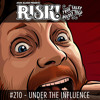 210 RISK! Under the Influence